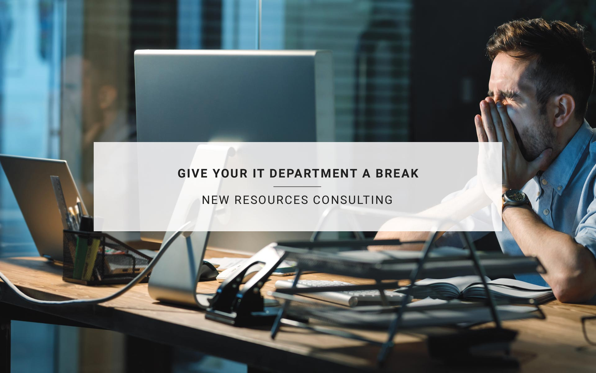 Give Your IT Department A Break